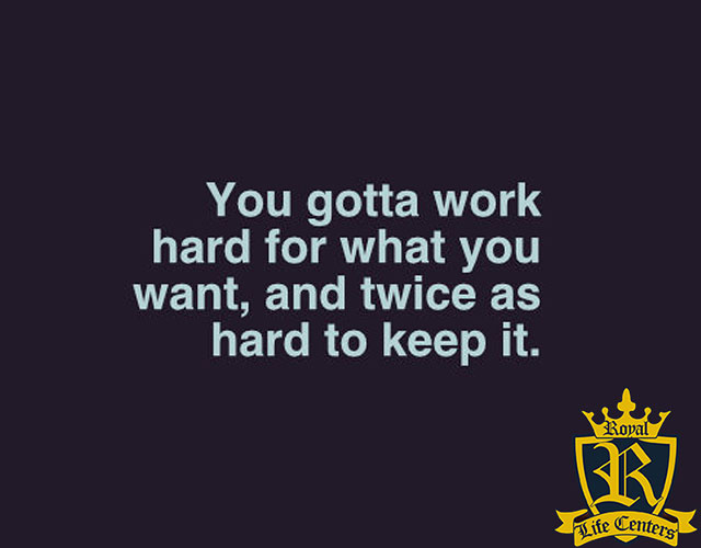 what-to-expect-in-addiction-recovery - you have to work hard for what you want and twice as hard to keep it